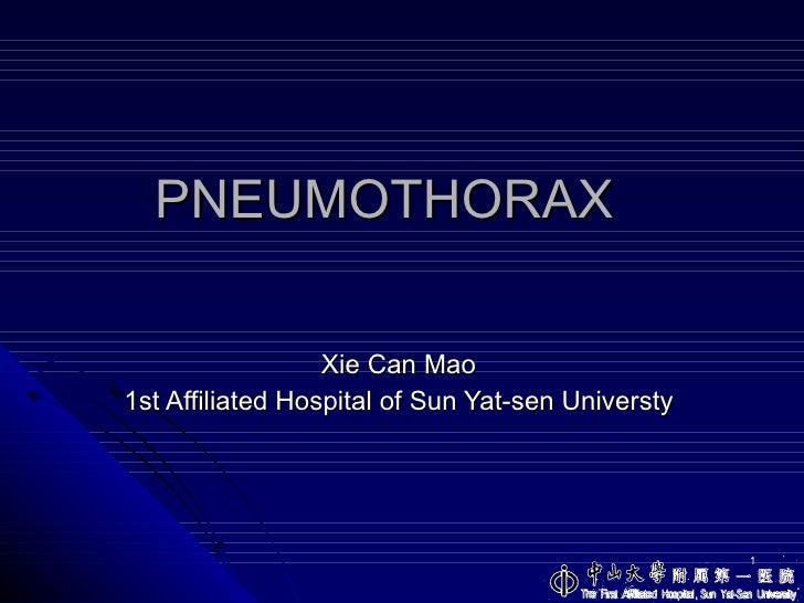 PNEUMOTHORAX Xie Can Mao 1st Affiliated Hospital of Sun Yat-sen Universty