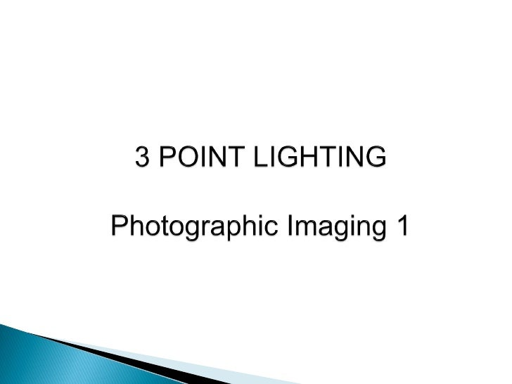 *Lighting is a very important part of photography, to be a goodphotographer you must understand lighting.The four lights: ...