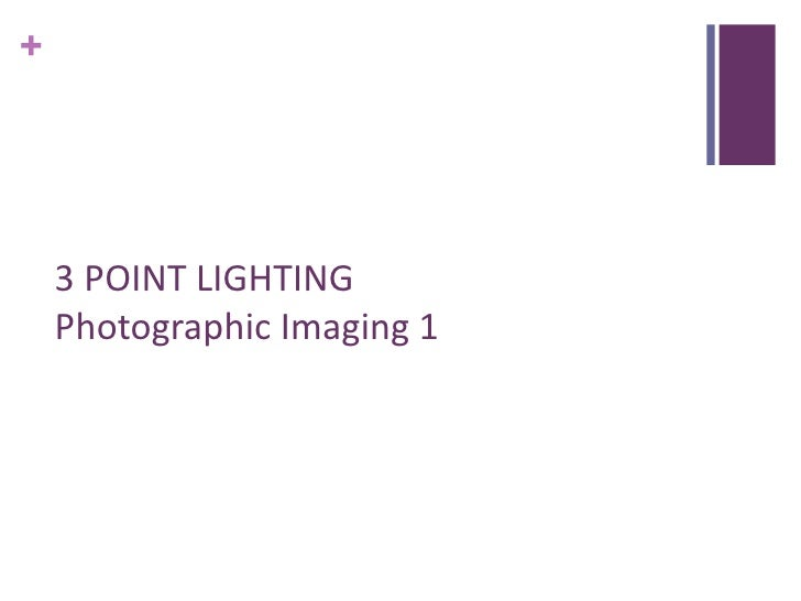 +    3 POINT LIGHTING    Photographic Imaging 1