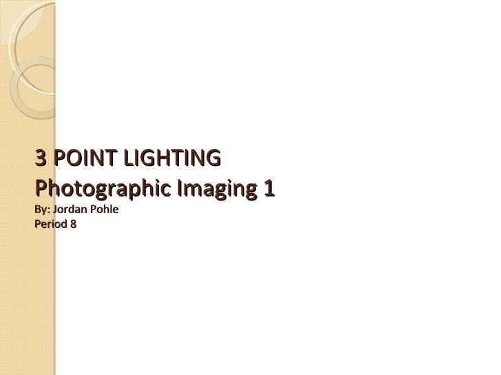 3 POINT LIGHTINGPhotographic Imaging 1By: Jordan PohlePeriod 8