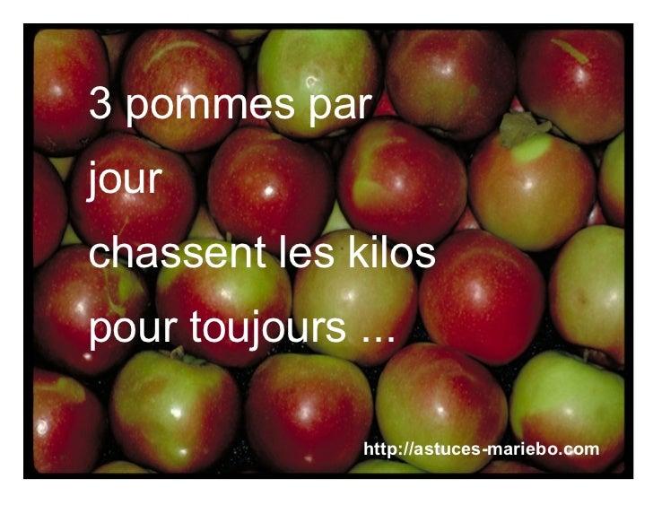 3 pommes parjourchassent les kilospour toujours ...               http://astuces-mariebo.com