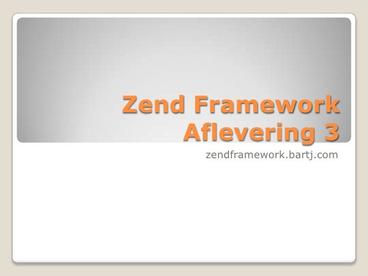 Zend FrameworkAflevering 3<br />zendframework.bartj.com<br />
