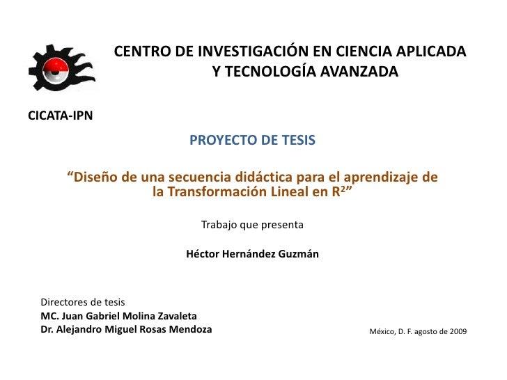 """CENTRO DE INVESTIGACIÓN EN CIENCIA APLICADA        Y TECNOLOGÍA AVANZADA<br /> CICATA-IPN<br />PROYECTO DE TESIS<br />""""Dis..."""