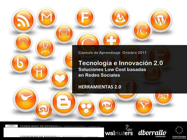 Cápsula de Aprendizaje  Octubre 2011 Tecnología e Innovación 2.0 Soluciones Low Cost basadas  en Redes Sociales  HERRAMIEN...