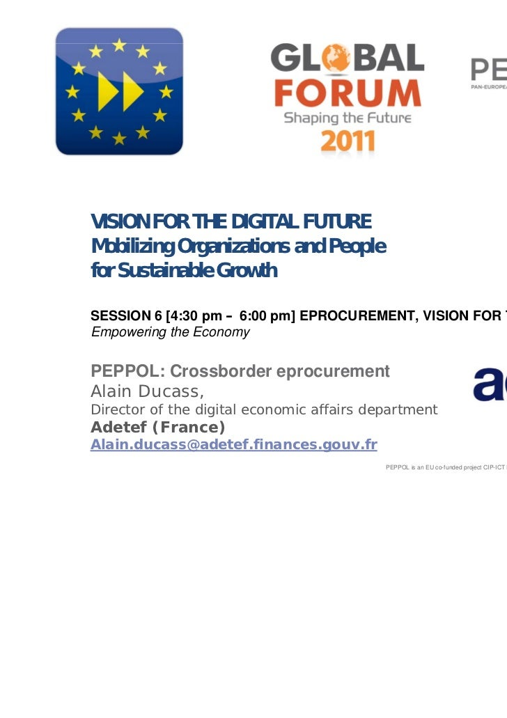 www.peppol.eu VISION FOR THE DIGITAL FUTURE Mobilizing Organizations and People for Sustainable Growth SESSION 6 [4:30 pm ...