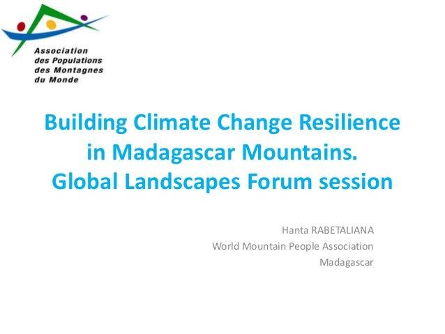 Building Climate Change Resilience in Madagascar Mountains. Global Landscapes Forum session Hanta RABETALIANA World Mounta...