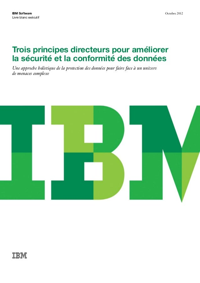 Livre blanc exécutif IBM Software Octobre 2012 Trois principes directeurs pour améliorer la sécurité et la conformité des ...