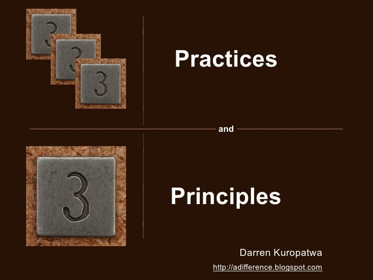 Practices      and     Principles            Darren Kuropatwa    http://adifference.blogspot.com