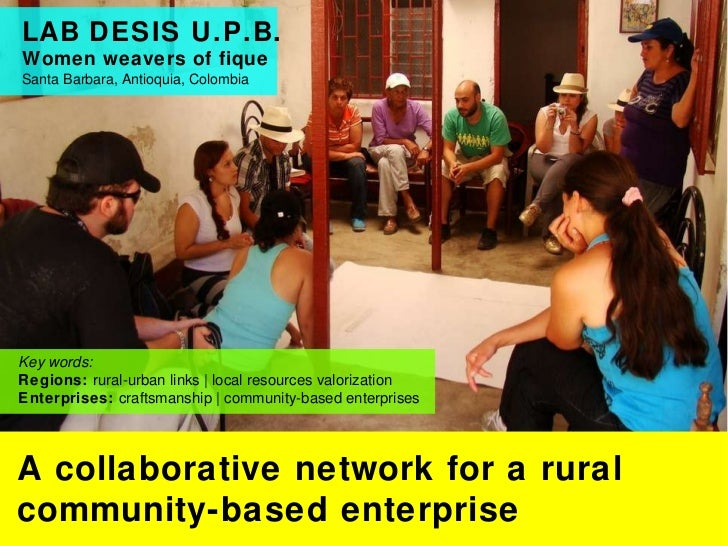 LAB DESIS U.P.B.  Women weavers of fique  Santa Barbara, Antioquia, Colombia A collaborative network for a rural community...