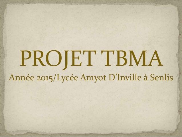 PROJET TBMA Année 2015/Lycée Amyot D'Inville à Senlis