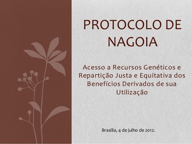 PROTOCOLO DE NAGOIA Acesso a Recursos Genéticos e Repartição Justa e Equitativa dos Benefícios Derivados de sua Utilização...