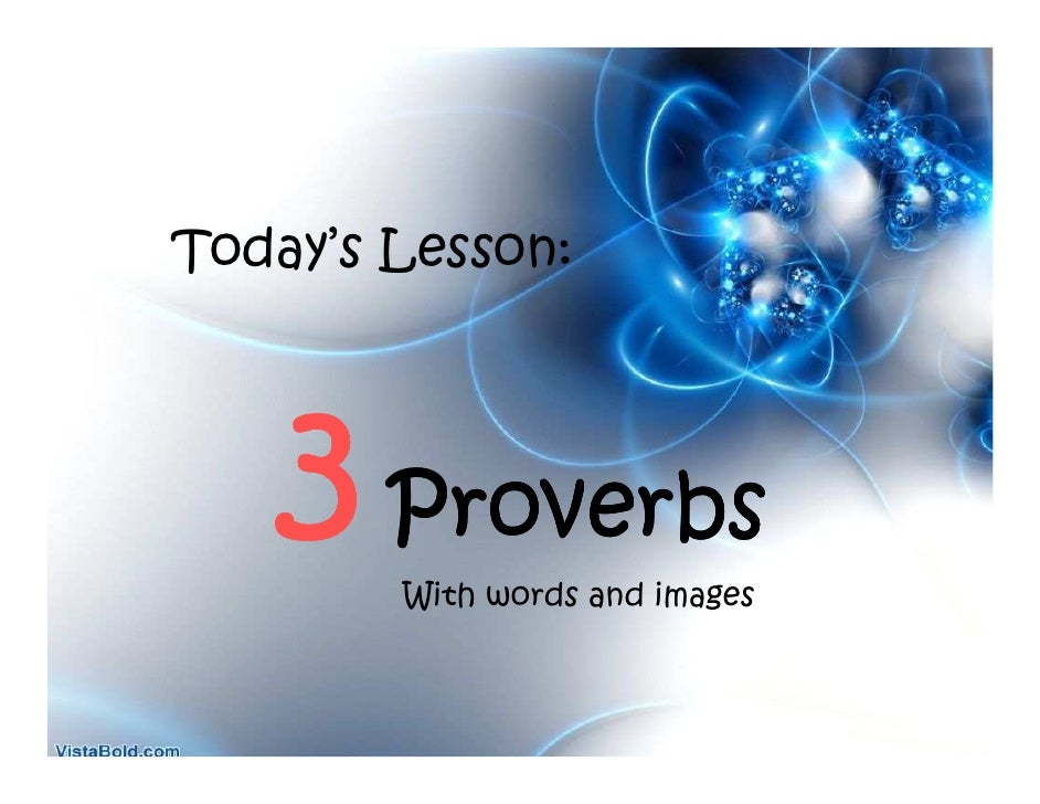 Today's Lesson:        3 Proverbs         With words and images