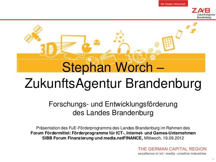 Stephan Worch –ZukunftsAgentur Brandenburg        Forschungs- und Entwicklungsförderung              des Landes Brandenbur...