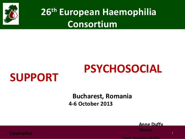 26th European Haemophilia Consortium  SUPPORT  PSYCHOSOCIAL Bucharest, Romania  4-6 October 2013  Counsellor  Anne Duffy N...