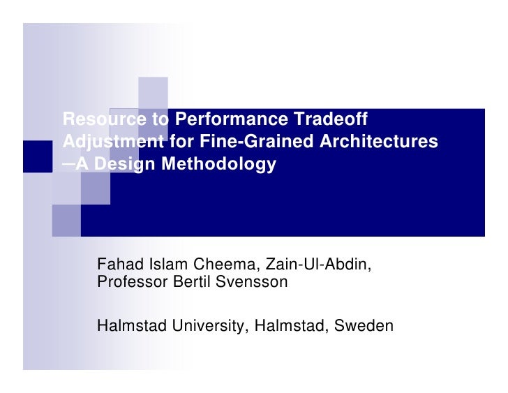 Resource to Performance Tradeoff Adjustment for Fine-Grained Architectures ─A Design Methodology        Fahad Islam Cheema...