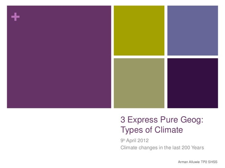 +    3 Express Pure Geog:    Types of Climate    9h April 2012    Climate changes in the last 200 Years                   ...