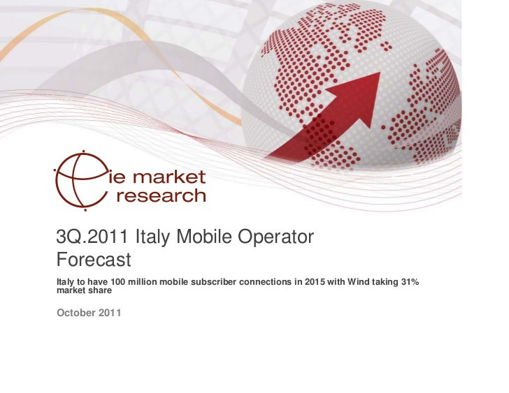3Q.2011 Italy Mobile OperatorForecastItaly to have 100 million mobile subscriber connections in 2015 with Wind taking 31%m...