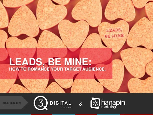 LEADS, BE MINE: HOW TO ROMANCE YOUR TARGET AUDIENCE.  HOSTED BY:  & #thinkppc