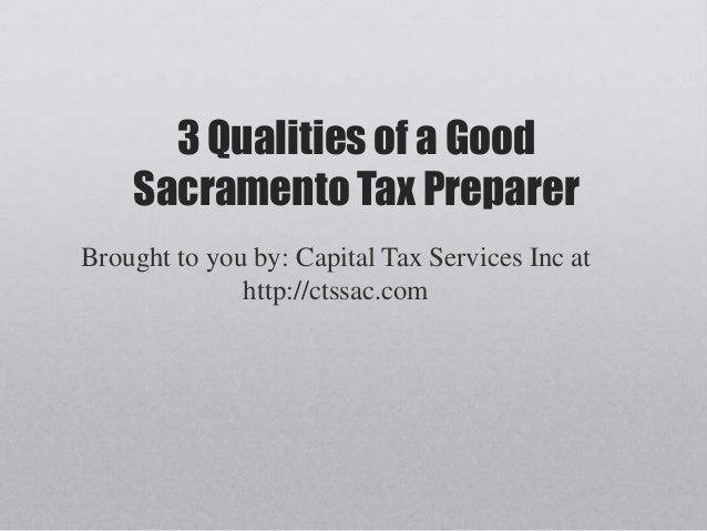 3 Qualities of a Good    Sacramento Tax PreparerBrought to you by: Capital Tax Services Inc at              http://ctssac....