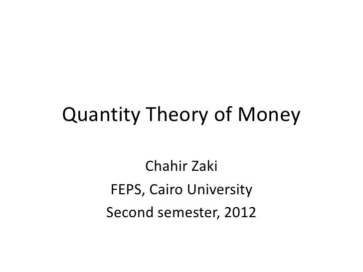 Quantity Theory of Money          Chahir Zaki     FEPS, Cairo University    Second semester, 2012