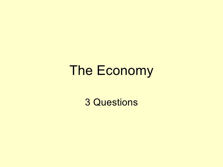 The Economy 3 Questions