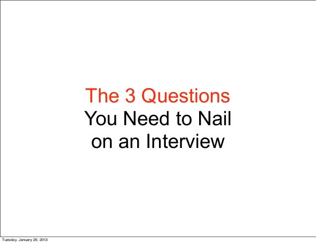 The 3 Questions                            You Need to Nail                             on an InterviewTuesday, January 29...
