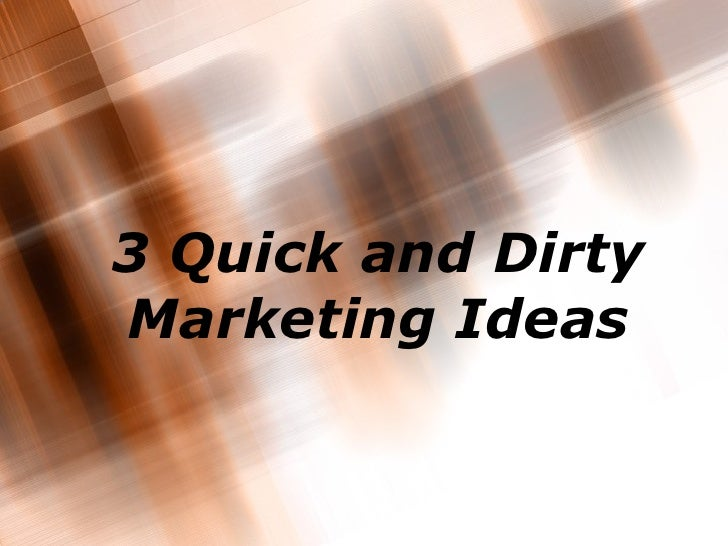 3 Quick and Dirty Marketing Ideas