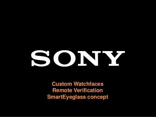 Custom Watchfaces, Remote Verification and SmartEyeglass concept
