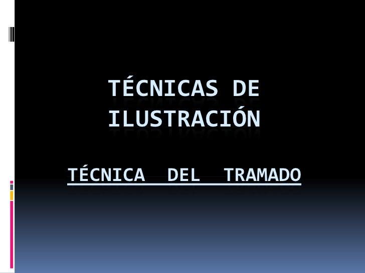 TÉCNICAS DE   ILUSTRACIÓNTÉCNICA   DEL   TRAMADO