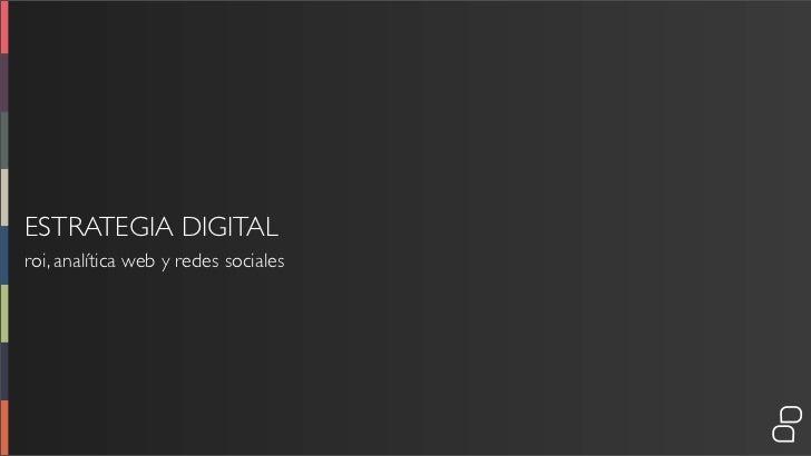 ESTRATEGIA DIGITALroi, analítica web y redes sociales