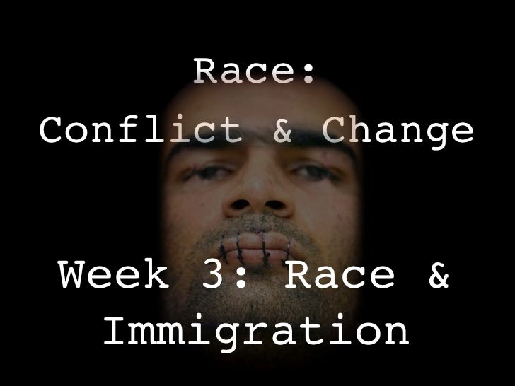 Race and Immigration - Race Conflict and Change Week 3