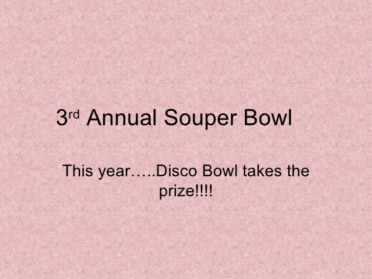3 rd  Annual Souper Bowl This year…..Disco Bowl takes the prize!!!!