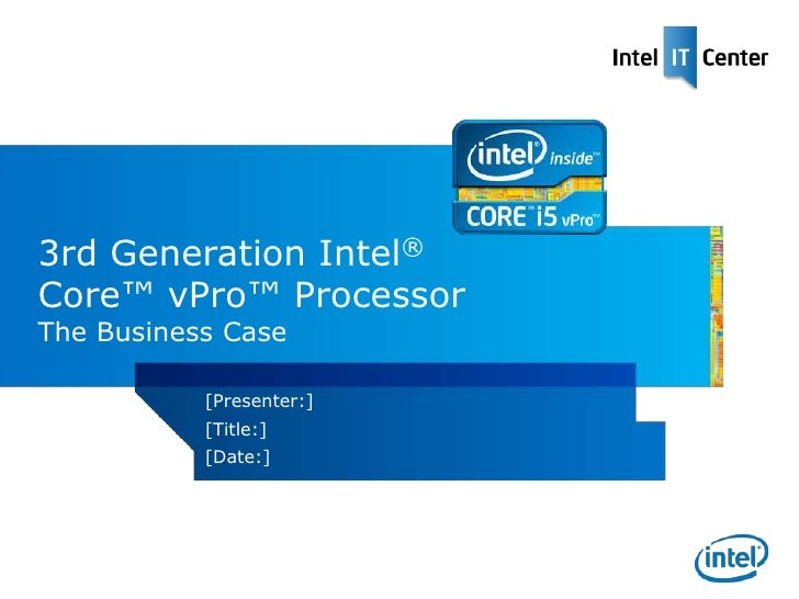 3rd Generation Intel®Core™ vPro™ ProcessorThe Business Case           [Presenter:]           [Title:]           [Date:]