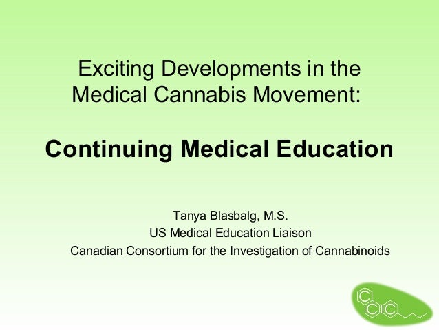 Exciting Developments in the  Medical Cannabis Movement:Continuing Medical Education                   Tanya Blasbalg, M.S...
