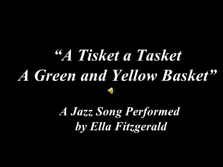 """ A Tisket a Tasket A Green and Yellow Basket"" A Jazz Song Performed  by Ella Fitzgerald"