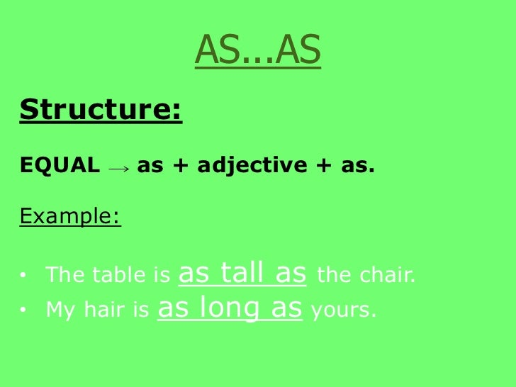 AS...AS<br />Structure:<br />EQUAL     as + adjective + as.<br />Example:<br /><ul><li>The table is as tall asthe chair.