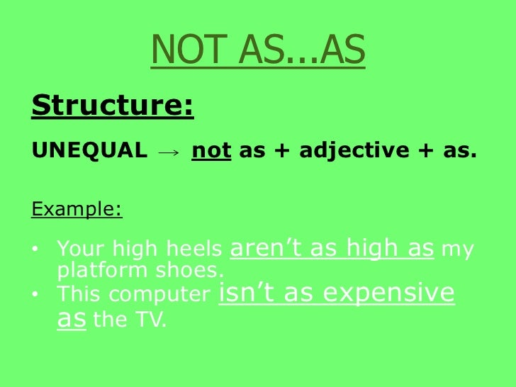 My hair is as long as yours.</li></li></ul><li>Structure:<br />UNEQUAL      not as + adjective+ as.<br />Example:<br />You...