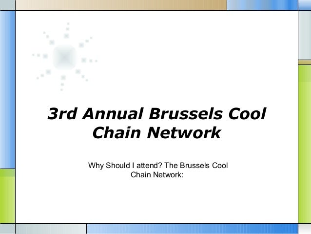 3rd Annual Brussels Cool Chain Network Why Should I attend? The Brussels Cool Chain Network: