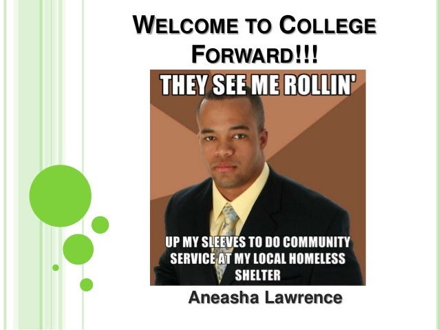 WELCOME TO COLLEGE    FORWARD!!!    Aneasha Lawrence