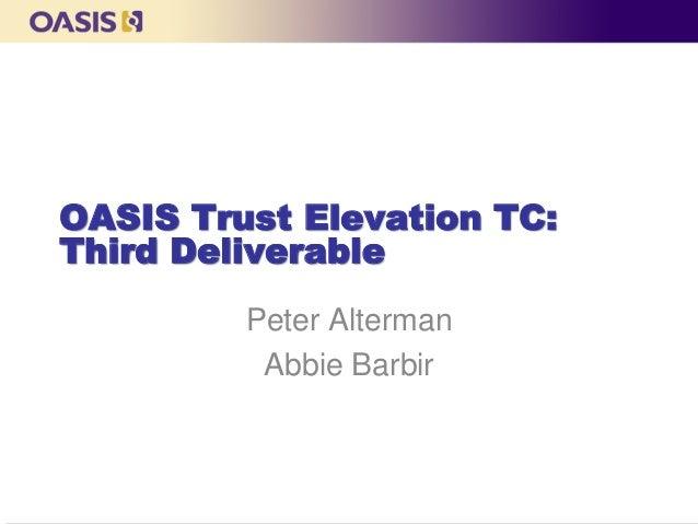 OASIS Trust Elevation TC: Third Deliverable Peter Alterman Abbie Barbir