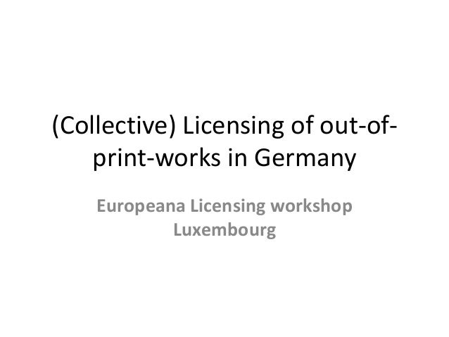 (Collective) Licensing of out-of-print-  works in Germany  Europeana Licensing workshop  Luxembourg