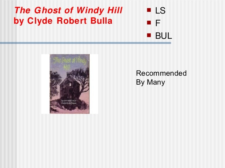 The Ghost of Windy Hill   by Clyde Robert Bulla <ul><li>LS </li></ul><ul><li>F </li></ul><ul><li>BUL </li></ul>Recommended...