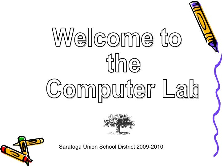 Welcome to the Computer Lab Saratoga Union School District 2009-2010