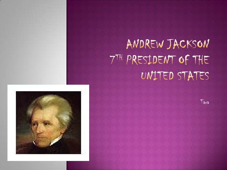 Andrew Jackson7th President of the United States<br />Tara<br />
