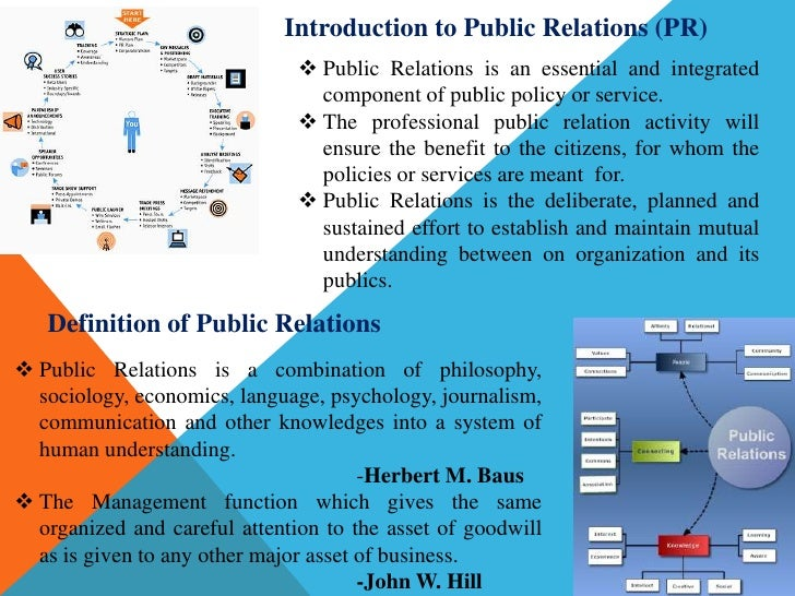 Introduction to Public Relations (PR)<br /><ul><li>Public Relations is an essential and integrated component of public pol...