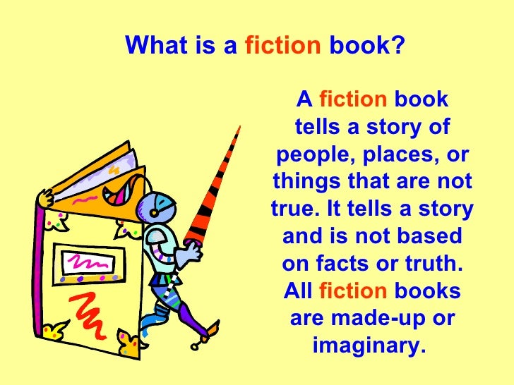What is a  fiction  book? A  fiction  book tells a story of people, places, or things that are not true. It tells a story ...