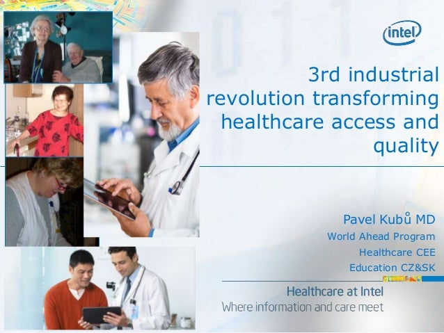 3rd industrialrevolution transforminghealthcare access andqualityPavel Kubů MDWorld Ahead ProgramHealthcare CEEEducation C...