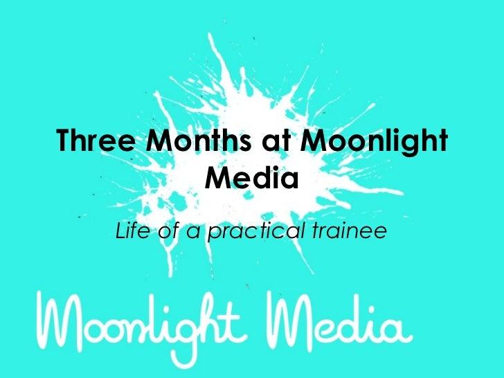 Three Months at Moonlight Media
