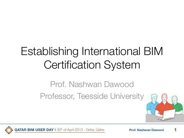 1Prof. Nashwan DawoodEstablishing International BIMCertification SystemProf. Nashwan DawoodProfessor, Teesside University