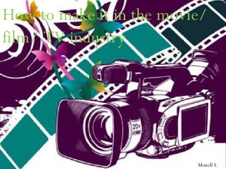 How to make it in the movie/film/ TV industry                          Monell S.